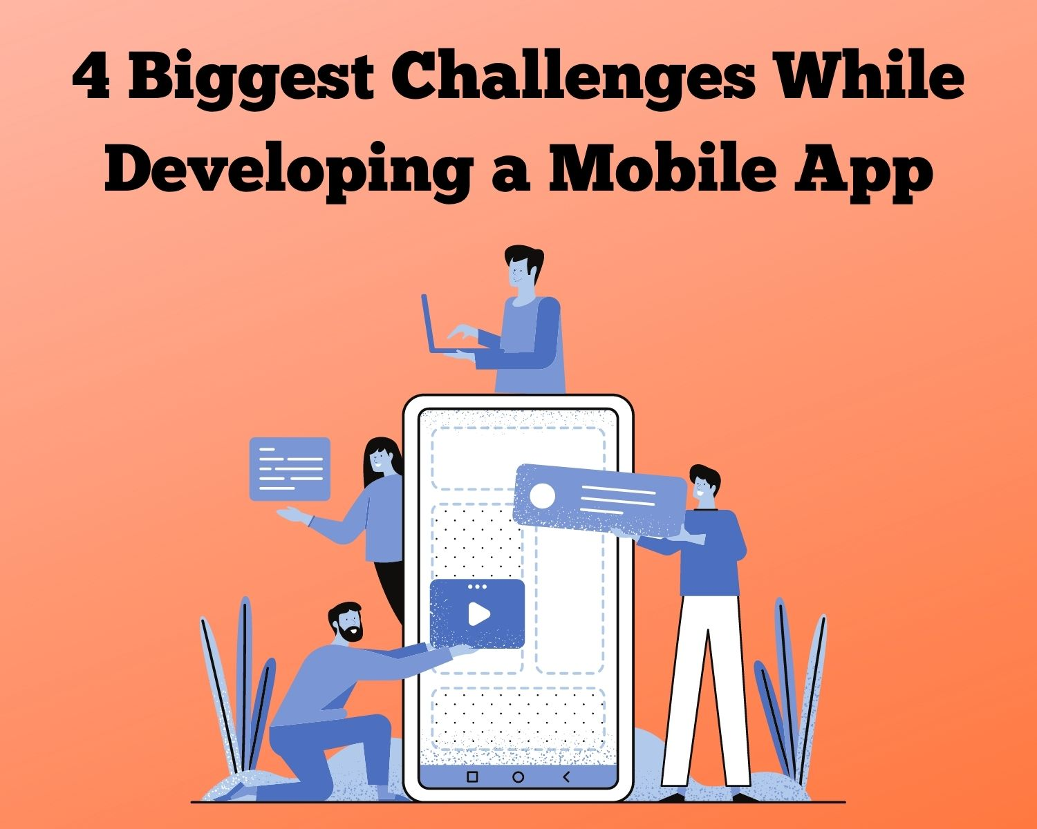4 Biggest Challenges While Developing a Mobile App