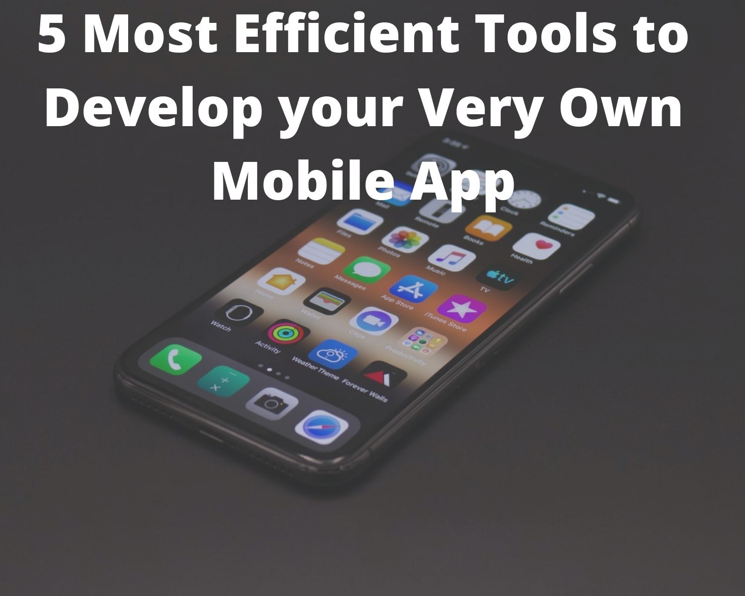 5 Most Efficient Tools to Develop your Very Own Mobile App
