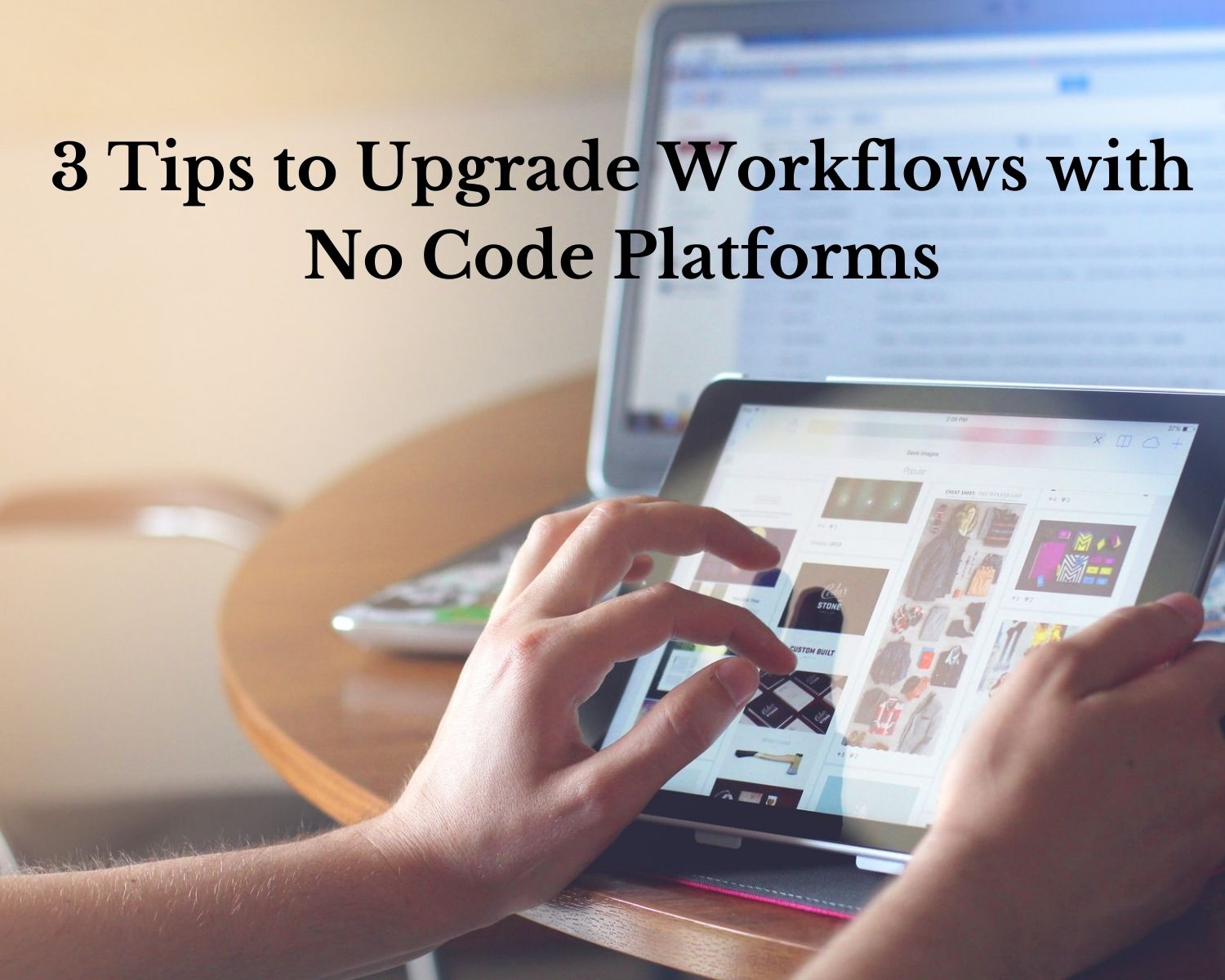 3 Tips to Upgrade Workflows with No Code Platforms