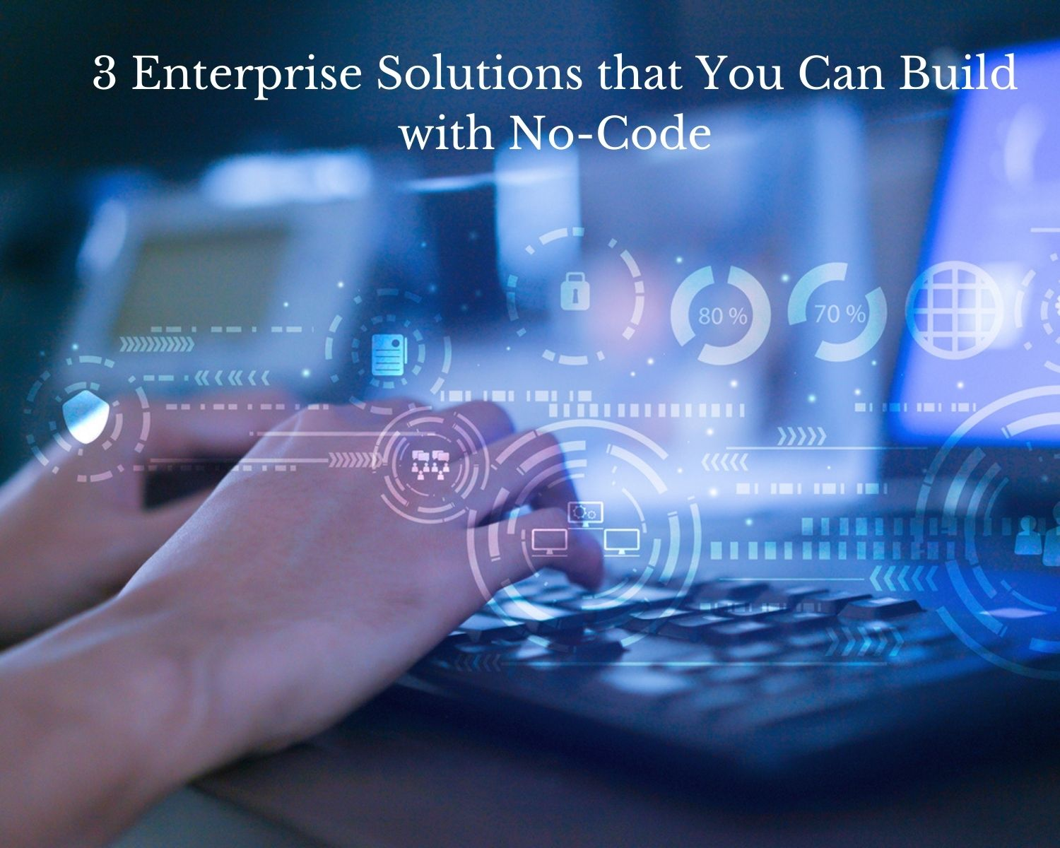 Three Enterprise Solutions that You Can Build with No-Code